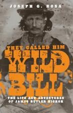 They Called Him Wild Bill: The Life and Adventures of James Butler Hickok (Paper