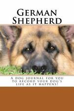 German Shepherd : A Dog Journal for You to Record Your Dog's Life As It Happe.