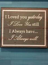'I Loved you yesterday, I love you still, I always have, I always will'  Plaque