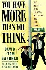 You Have More Than You Think: The Motley Fool Guide To Investing What You Have,