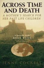 Across Time and Death : The Extraordinary Search for My Past Life Family by Jen…