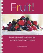 Fruit! : Fresh and Delicious Recipes for Sweet and Main Dishes by Kathryn...