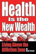 Health Is the New Wealth: Living Above the Affliction Zone (Paperback or Softbac