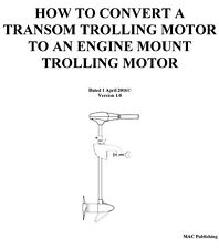HOW TO CONVERT A TRANSOM TROLLING MOTOR TO AN ENGINE MOUNT TROLLING MOTOR E-MAIL