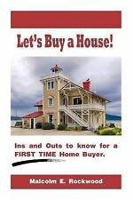 Let's Buy a House! - the in's and Out's to Know for a First Time Home Buyer!...