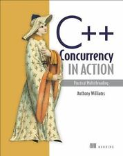 C++ Concurrency in Action : Practical Multithreading by Anthony Williams...