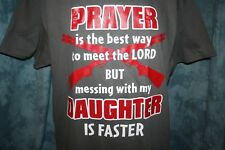 T Shirt Prayer Is Best Way To Meet The Lord Messing With My Daughter Is Faster