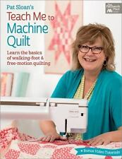 Pat Sloan's Teach Me to Machine Quilt : Learn the Basics of Walking Foot and Fre