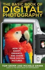 The Basic Book of Digital Photography: How to Shoot, Enhance, and Share Your Dig