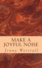 Make a Joyful Noise by Worstall, Jenny Book The Cheap Fast Free Post