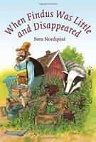 When Findus was Little and Disappeared (Findus and Pettson) by S Nordqvist, NEW