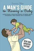 Bliss, Dominic, A Man's Guide to Having a Baby: Everything a new dad needs to kn