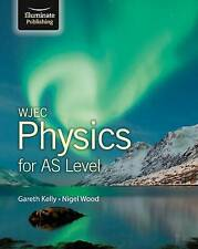 WJEC Physics for AS Level: Student Book, Wood, Nigel, Kelly, Gareth, Very Good c