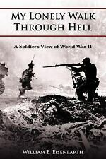 My Lonely Walk Through Hell: A Soldier's View of World War II