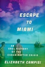 Escape to Miami: An Oral History of the Cuban Rafter Crisis by Elizabeth Campisi