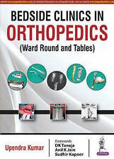 Bedside Clinics in Orthopedics: Ward Rounds and Tables by Upendra Kumar...