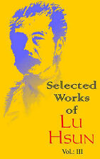 Selected Works of Lu Hsun (Volume Three) (v. 3) by Hsun, Lu