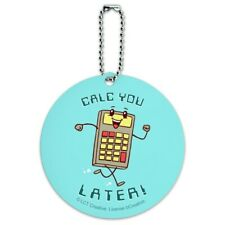 Calc You Later Catch Calculator Funny Humor Round Luggage Card Carry-On ID Tag