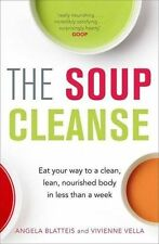 The Soup Cleanse: Eat Your Way to a Clean BY  Blatteis, Angela NEW FREE P&P