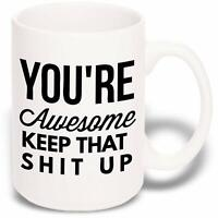 Large Funny Coffee Mug: You're Awesome Unique Ceramic Novelty Holiday Christmas