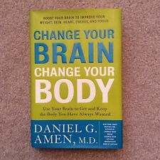 CHANGE YOUR BRAIN CHANGE YOUR BODY BY DANILE G. AMEN, MD