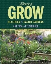 Fine Gardening Grow : Healthier and Easier Gardens - 698 Tips and Techniques...