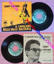 LP 45 7'' JIMMY FONTANA Il cavaliere della valle solitaria Solo no cd mc vhs