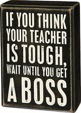 "Primitives by Kathy Box Sign "" TEACHER TOUGH WAIT TILL YOU GET A BOSS "" 4"" x 5.5"