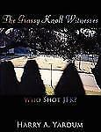 The Grassy Knoll Witnesses : Who Shot JFK? by Harry A. Yardum (2009, Paperback)
