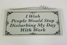 I Wish People Would Stop Disturbing My Day With Work- Rustic Novelty Sign