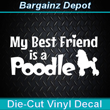Vinyl Decal.. MY BEST FRIEND IS A POODLE.. Toy Standard Dog Decal Sticker
