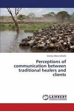 Perceptions of Communication Between Traditional Healers and Clients (Paperback