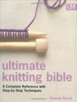 Ultimate Knitting Bible: A Complete Reference with... by Sharon Brant 1843404508