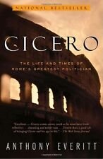 Cicero: The Life and Times of Romes Greatest Politician by Anthony Everitt