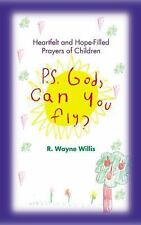 P.S. God, Can You Fly?: Heart-Felt and Hope-Filled Prayers of Children R. Wayne