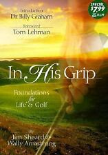 In His Grip: Foundations for Life & Golf Jim Sheard, Wally Armstrong Hardcover