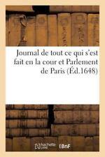 Journal de Tout Ce Qui S'Est Fait en la Cour et Parlement de Paris by...