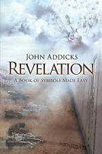 Revelation : A Book of Symbols Made Easy by John Addicks (2014, Paperback)
