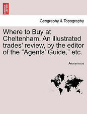 Where to Buy at Cheltenham. An illustrated trades' review, by the editor of the