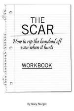 The Scar: How to Rip the Bandaid Off Even When It Hurts by Sturgill, Mary