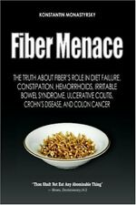 Fiber Menace: The Truth About the Leading Role of Fiber in Diet Failure, Cons…