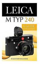 NEW Leica M Typ 240: A Guide for Beginners by Matthew Hollinder