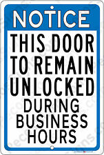 This Door To Remain Unlocked During Business Hour 8x12 Aluminum Sign Made in USA