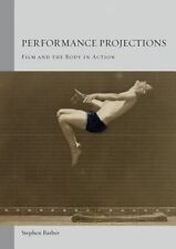 NEW Performance Projections: Film and the Body in Action by Stephen Barber