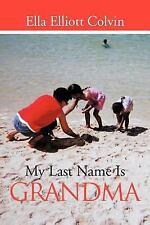 My Last Name Is Grandma by Ella Elliott Colvin (2011, Paperback)