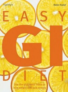 Easy GI Diet: Use the Glycemic Index to Lose Weight and Gain Energy-Helen Foste