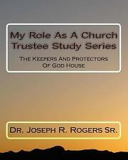 My Role As a Church Trustee Study Series : The Keepers and Protectors of God...
