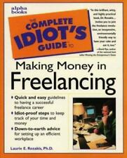 The Complete Idiot's Guide to Making Money in Freelancing by Laurie Rozakis New