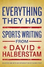 Everything They Had: Sports Writing from David Halberstam David Halberstam Hard