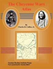 The Cheyenne Wars Atlas by Charles D Collins: New